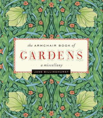 The Armchair Book of Gardens: A Miscellany - Billinghurst, Jane