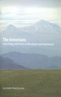 The Armenians: From Kings and Priests to Merchants and Commissars - Panossian, Razmik, Professor