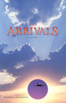 The Arrivals - Smith, Naomi Gladish
