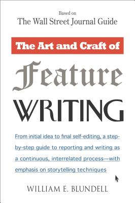 The Art and Craft of Feature Writing: Based on the Wall Street Journal Guide - Blundell, William E