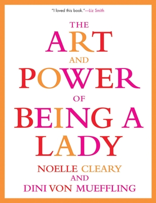 The Art and Power of Being a Lady - Cleary, Noelle, and Von Mueffling, Dini