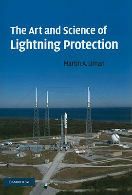 The Art and Science of Lightning Protection - Uman, Martin a