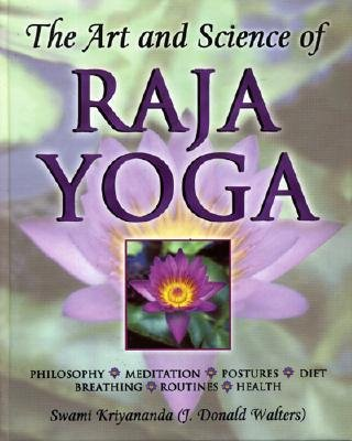 The Art and Science of Raja Yoga: A Guide to Self-Realization - Kriyananda, Swami, and Swami Kriyananda, and Walters, J Donald