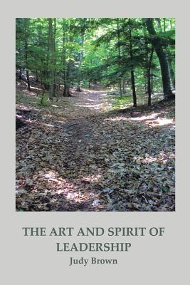 The Art and Spirit of Leadership - Brown, Judy