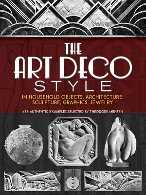 The Art Deco Style: In Household Objects, Architecture, Sculpture, Graphics, Jewelry - Menten, Theodore (Editor)