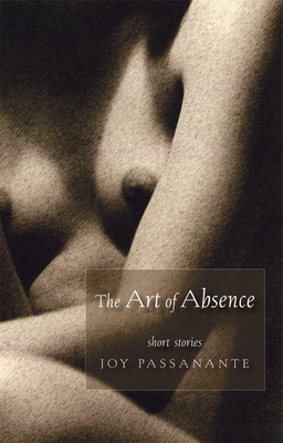 The Art of Absence - Passanante, Joy