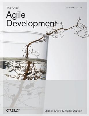 The Art of Agile Development - Shore, James, and Warden, Shane