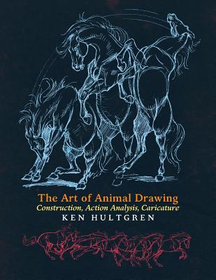 The Art of Animal Drawing: Construction, Action Analysis, Caricature - Hultgren, Ken