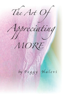 The Art of Appreciating MORE - Halevi, Peggy, and Halevi, Uri (Editor)