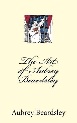 The Art of Aubrey Beardsley - Beardsley, Aubrey