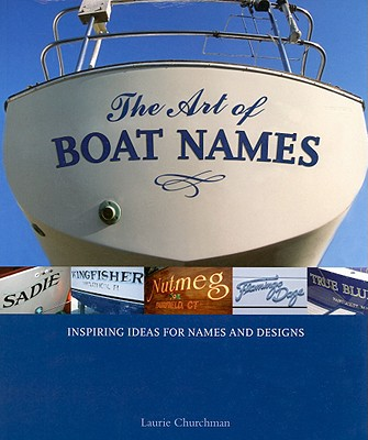 The Art of Boat Names: Inspiring Ideas for Names and Designs - Churchman, Laurie