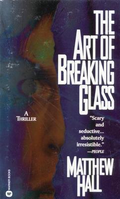 The Art of Breaking Glass - Hall, Matthew