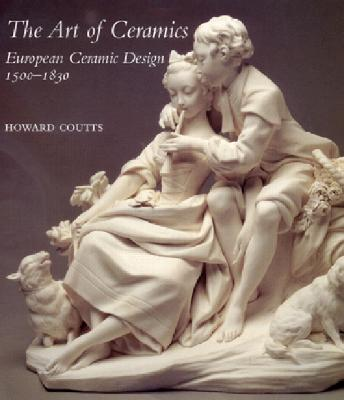 The Art of Ceramics: European Ceramic Design 1500-1830 - Coutts, Howard, Dr.