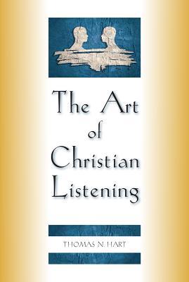 The Art of Christian Listening - Hart, Thomas N
