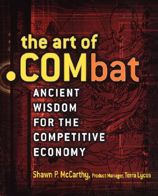 The Art of .Combat: Ancient Wisdom for the Competitive Economy - McCarthy, Shawn P