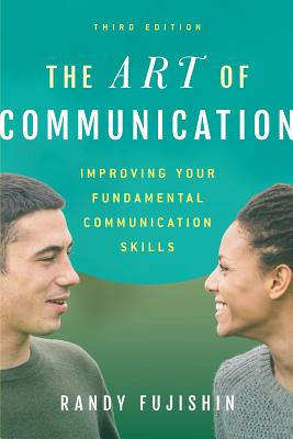 The Art of Communication: Improving Your Fundamental Communication Skills - Fujishin, Randy