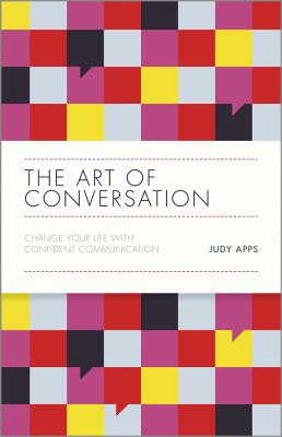 The Art of Conversation: Change Your Life with Confident Communication - Apps, Judy