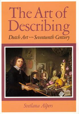 The Art of Describing: Dutch Art in the Seventeenth Century - Alpers, Svetlana, Professor