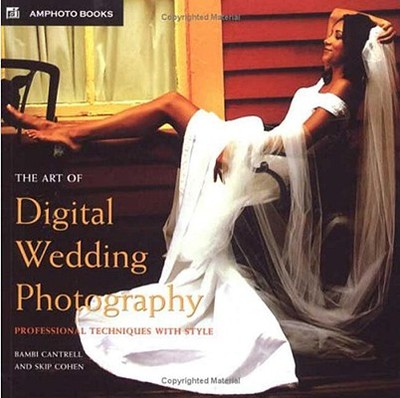 The Art of Digital Wedding Photography: Professional Techniques with Style - Cantrell, Bambi, and Cohen, Skip