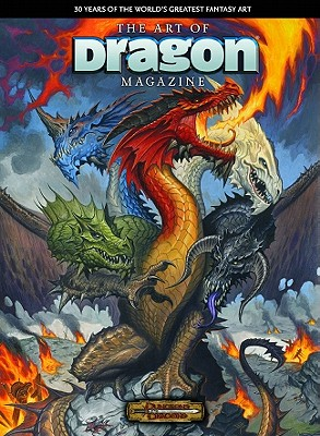 The Art of Dragon Magazine: 30 Years of the World's Greatest Fantasy Art - Mona, Erik (Foreword by), and Glenn, Sean (Foreword by)
