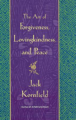 The Art of Forgiveness, Lovingkindness, and Peace - Kornfield, Jack, PhD
