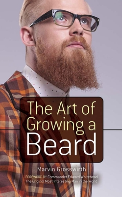 The Art of Growing a Beard - Grosswirth, Marvin, and Whitehead, Edward (Foreword by)