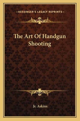The Art of Handgun Shooting - Askins, Jr Charles
