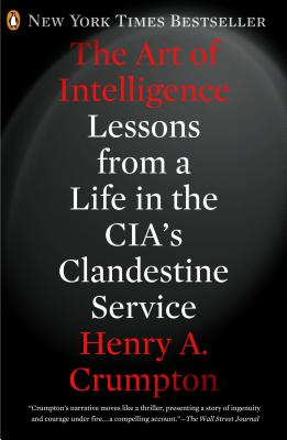 The Art of Intelligence: Lessons from a Life in the CIA's Clandestine Service - Crumpton, Henry A