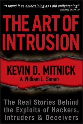 The Art of Intrusion: The Real Stories Behind the Exploits of Hackers, Intruders & Deceivers - Mitnick, Kevin D, and Simon, William L