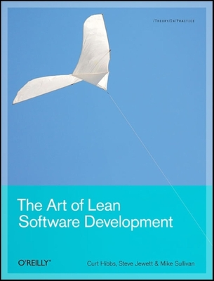 The Art of Lean Software Development: A Practical and Incremental Approach - Hibbs, Curt