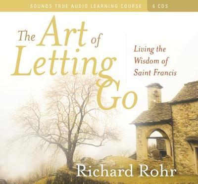 The Art of Letting Go: Living the Wisdom of Saint Francis - Rohr, Richard, O.F.M.
