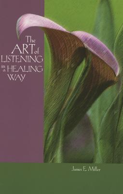 The Art of Listening in a Healing Way - Miller, James E