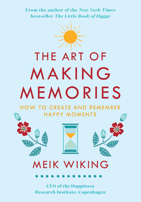 The Art of Making Memories: How to Create and Remember Happy Moments - Wiking, Meik