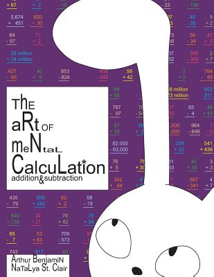 The Art of Mental Calculation: addition & subtraction - St Clair, Natalya, and Benjamin, Arthur