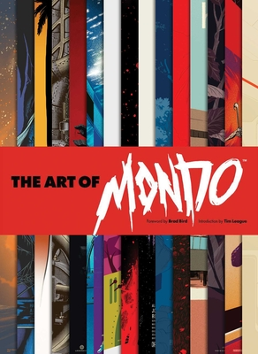 The Art of Mondo - Bird, Brad (Foreword by), and League, Tim (Introduction by), and Mondo
