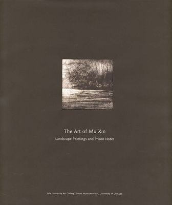 The Art of Mu Xin: Landscape Paintings and Prison Notes - Munroe, Alexandra, and Barnhart, Richard, Professor (Contributions by), and Hay, Jonathan (Contributions by)
