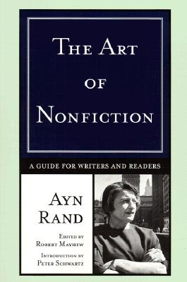 The Art of Nonfiction: A Guide for Writers and Readers - Rand, Ayn, and Schwartz, Peter (Introduction by)