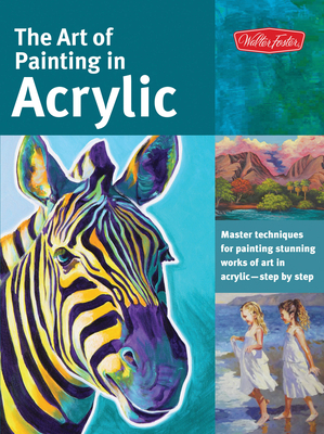 The Art of Painting in Acrylic: Master Techniques for Painting Stunning Works of Art in Acrylic-Step by Step - Vannoy Call, Alicia, and Hallinan, Michael, and Harmon, Varvara
