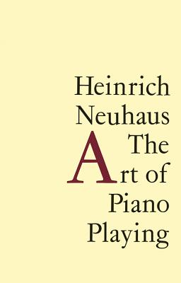The Art of Piano Playing - Neuhaus, Heinrich, and Leibovitch, K.A. (Translated by)