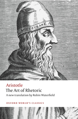 The Art of Rhetoric - Aristotle, and Waterfield, Robin (Translated by), and Yunis, Harvey (Editor)