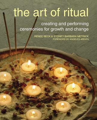 The Art of Ritual - Beck, Renee, and Metrick, Sydney Barbara, Ph.D.