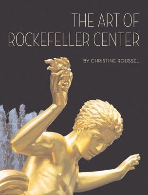 The Art of Rockefeller Center - Roussel, Christine