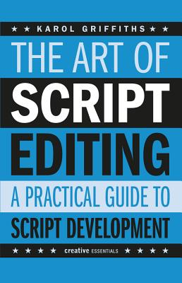 The Art Of Script Editing: A Practical Guide to Script Development - Griffiths, Karol