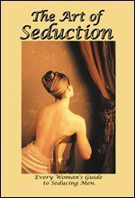 The Art of Seduction: Every Woman's Guide to Seduction