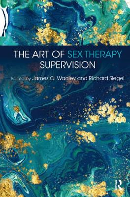 The Art of Sex Therapy Supervision - Wadley, James C (Editor), and Siegel, Richard (Editor)