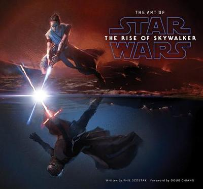 The Art of Star Wars: The Rise of Skywalker - Szostak, Phil, and Chiang, Doug (Foreword by)