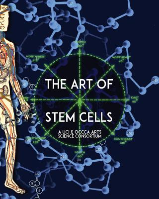 The Art of Stem Cells: A U.C.I. & O.C.C.C.A. Arts Science Consortium - Anderson, Stephen, and Golub, Ph D Sidney (Introduction by), and Davis, Leslie (Introduction by)