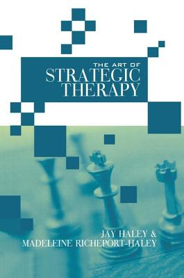 The Art of Strategic Therapy - Haley, Jay, and Richeport-Haley, Madeleine