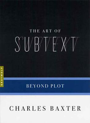 The Art of Subtext: Beyond Plot - Baxter, Charles