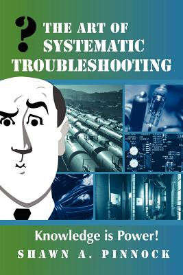 The Art of Systematic Troubleshooting - Pinnock, Shawn